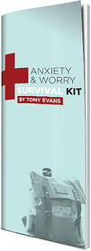 Anxiety and Worry Survival Kit by Tony Evans