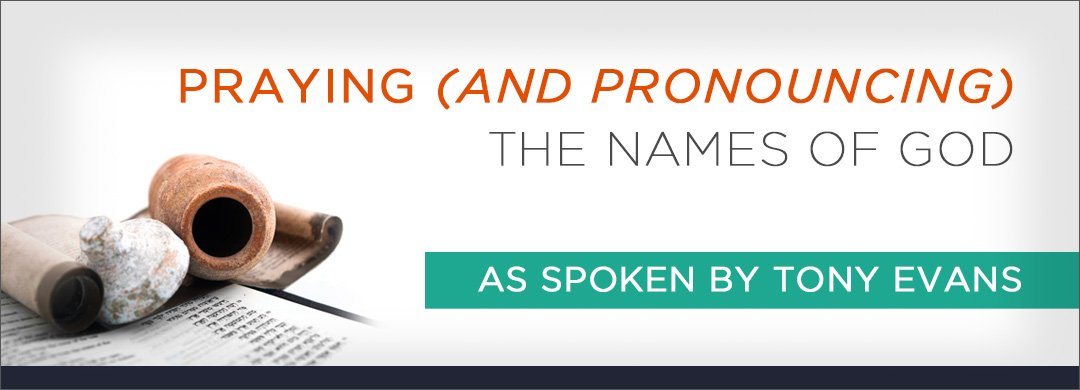 PRAYING (AND PRONOUNCING) THE NAMES OF GOD